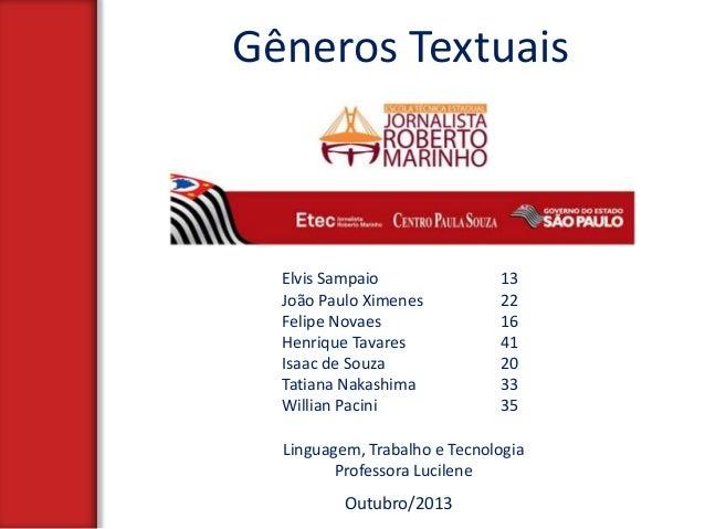 Gêneros Textuais  Elvis Sampaio João Paulo Ximenes Felipe Novaes Henrique Tavares Isaac de Souza Tatiana Nakashima Willian...