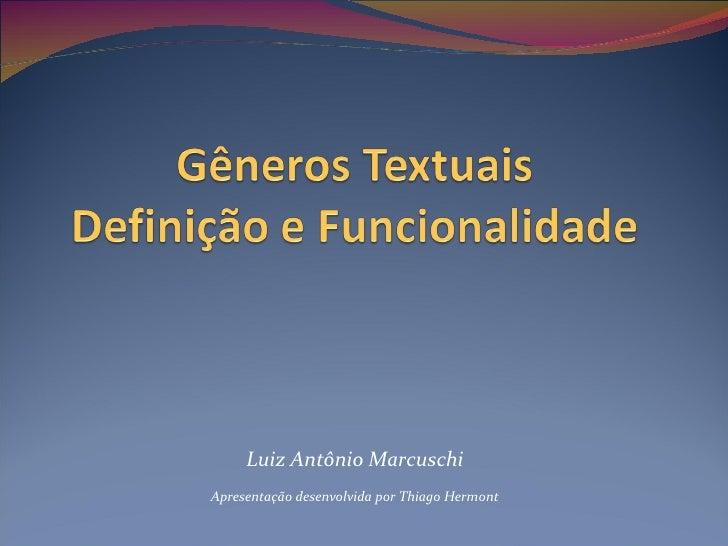 Luiz Antônio MarcuschiApresentação desenvolvida por Thiago Hermont
