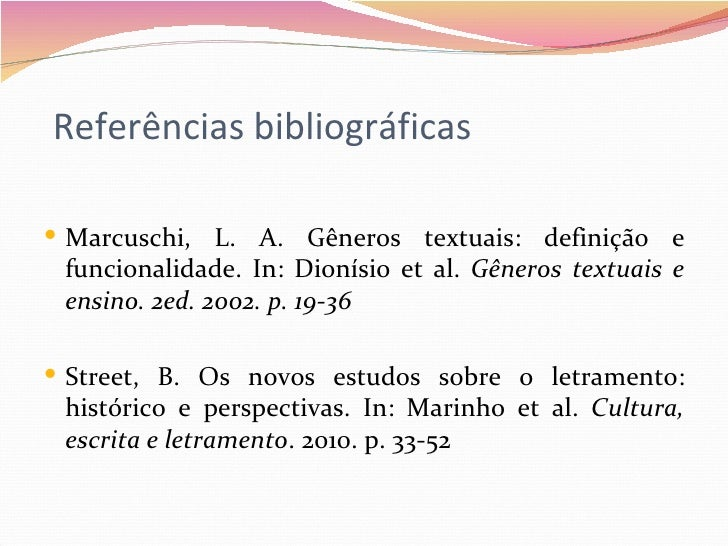 Referências bibliográficas Marcuschi, L. A. Gêneros textuais: definição e funcionalidade. In: Dionísio et al. Gêneros tex...