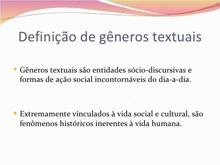 Definição de gêneros textuais Gêneros textuais são entidades sócio-discursivas e formas de ação social incontornáveis do ...