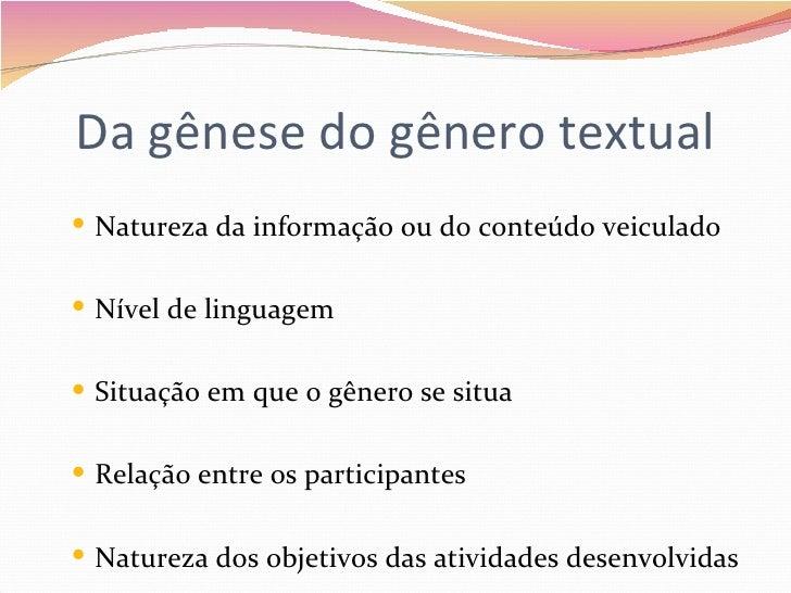 Da gênese do gênero textual Natureza da informação ou do conteúdo veiculado Nível de linguagem Situação em que o gênero...