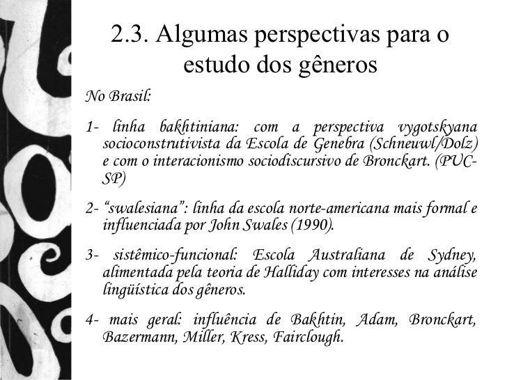 2.3. Algumas perspectivas para o           estudo dos gênerosNo Brasil:1- linha bakhtiniana: com a perspectiva vygotskyana...