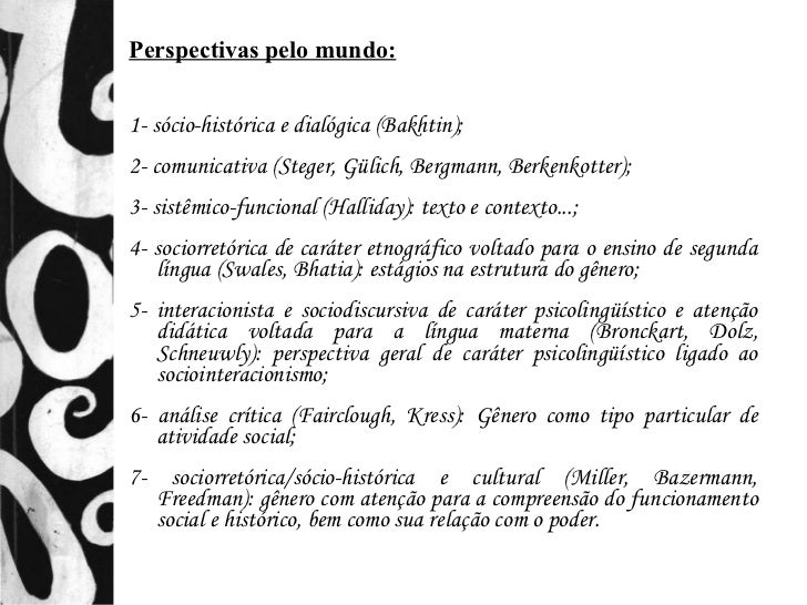 Perspectivas pelo mundo:1- sócio-histórica e dialógica (Bakhtin);2- comunicativa (Steger, Gülich, Bergmann, Berkenkotter);...