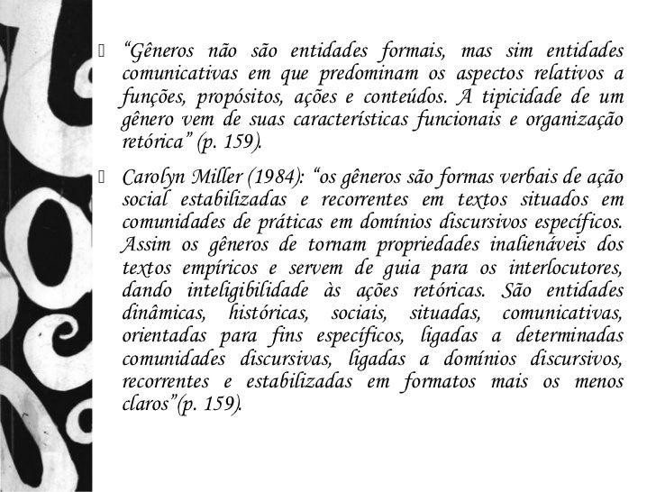 """   """"Gêneros não são entidades formais, mas sim entidades    comunicativas em que predominam os aspectos relativos a    fu..."""