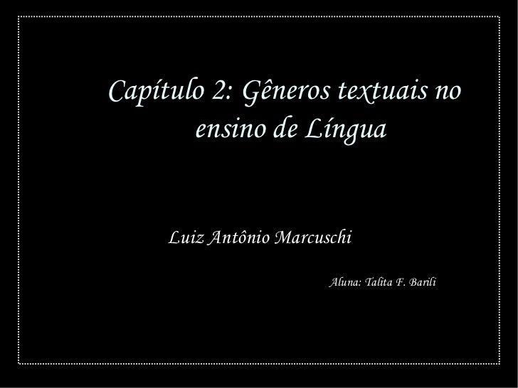 Capítulo 2: Gêneros textuais no       ensino de Língua     Luiz Antônio Marcuschi                        Aluna: Talita F. ...