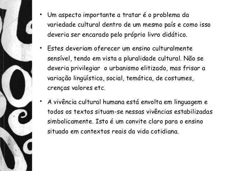     Um aspecto importante a tratar é o problema da    variedade cultural dentro de um mesmo país e como isso    deveria s...