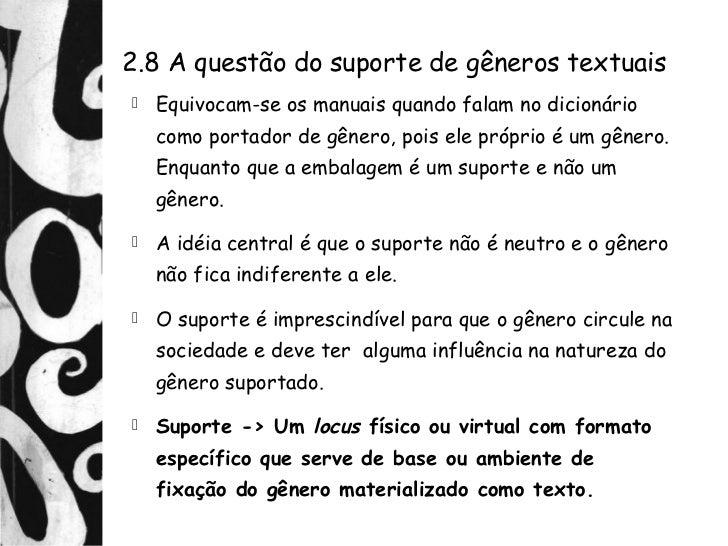 2.8 A questão do suporte de gêneros textuais   Equivocam-se os manuais quando falam no dicionário    como portador de gên...