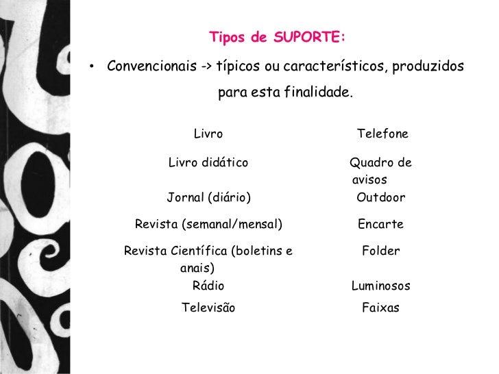 Tipos de SUPORTE:• Convencionais -> típicos ou característicos, produzidos                     para esta finalidade.      ...