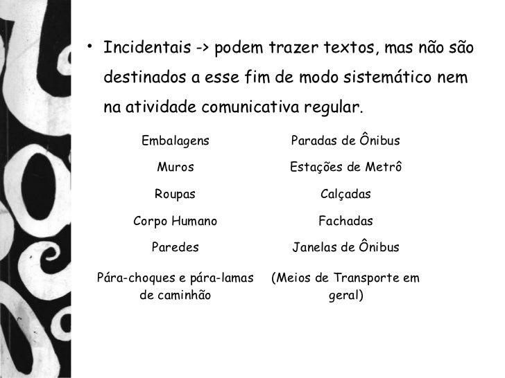 • Incidentais -> podem trazer textos, mas não são  destinados a esse fim de modo sistemático nem  na atividade comunicativ...