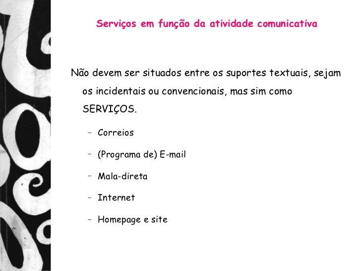 Serviços em função da atividade comunicativaNão devem ser situados entre os suportes textuais, sejam  os incidentais ou co...