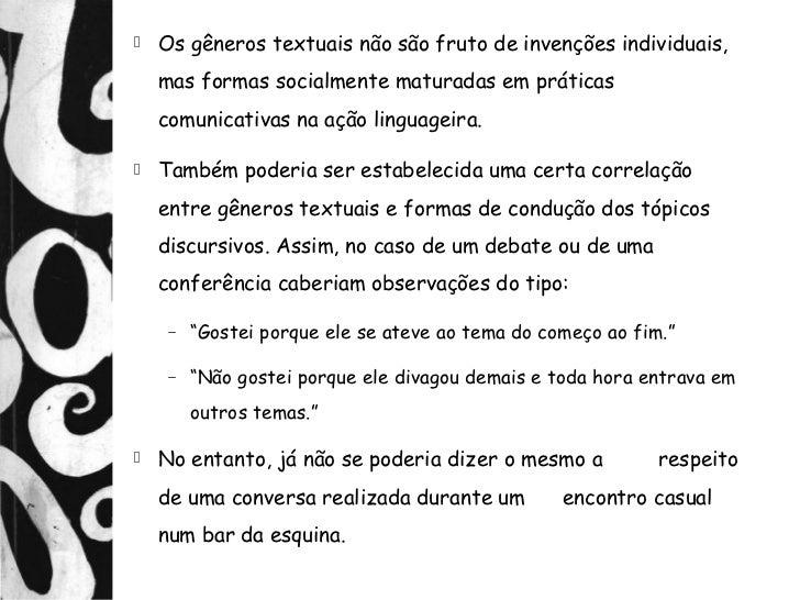    Os gêneros textuais não são fruto de invenções individuais,    mas formas socialmente maturadas em práticas    comunic...
