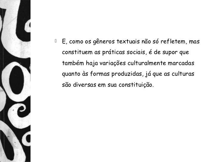    E, como os gêneros textuais não só refletem, mas    constituem as práticas sociais, é de supor que    também haja vari...