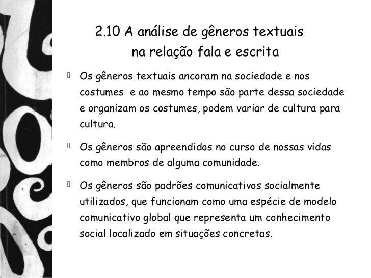 2.10 A análise de gêneros textuais               na relação fala e escrita   Os gêneros textuais ancoram na sociedade e n...