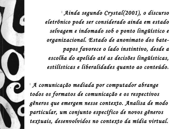               Ainda segundo Crystal(2001), o discurso     eletrônico pode ser considerado ainda em estado        selvagem...