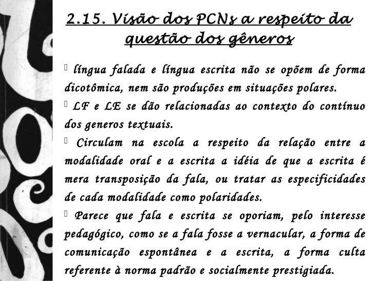 2.15. Visão dos PCNs a respeito da       questão dos gêneros língua falada e língua escrita não se opõem de formadicotômi...