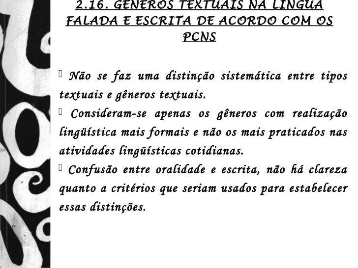 2.16. GÊNEROS TEXTUAIS NA LÍNGUA    FALADA E ESCRITA DE ACORDO COM OS                    PCNS Não se faz uma distinção si...