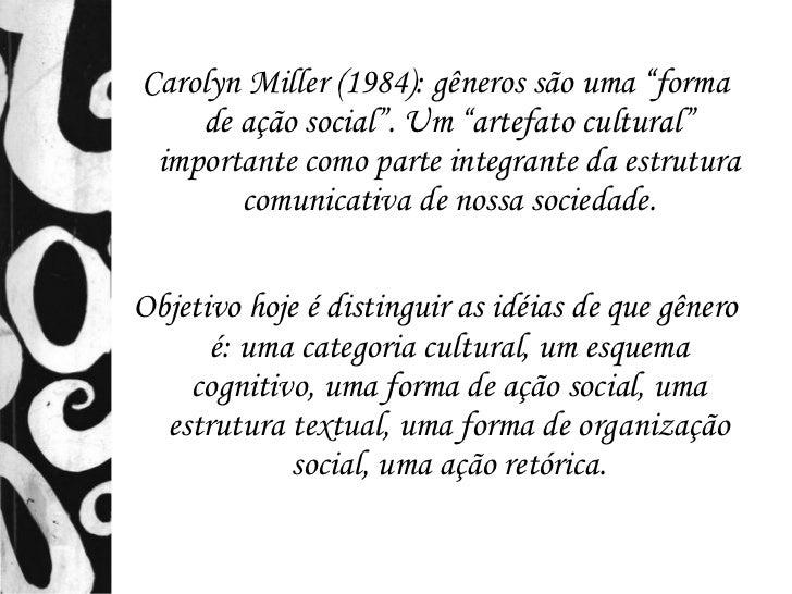 """Carolyn Miller (1984): gêneros são uma """"forma    de ação social"""". Um """"artefato cultural"""" importante como parte integrante ..."""