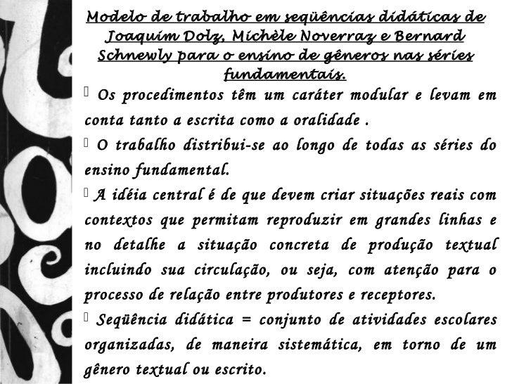 Modelo de trabalho em seqüências didáticas de  Joaquim Dolz, Michèle Noverraz e Bernard Schnewly para o ensino de gêneros ...