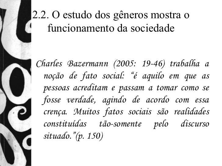 2.2. O estudo dos gêneros mostra o   funcionamento da sociedadeCharles Bazermann (2005: 19-46) trabalha a  noção de fato s...