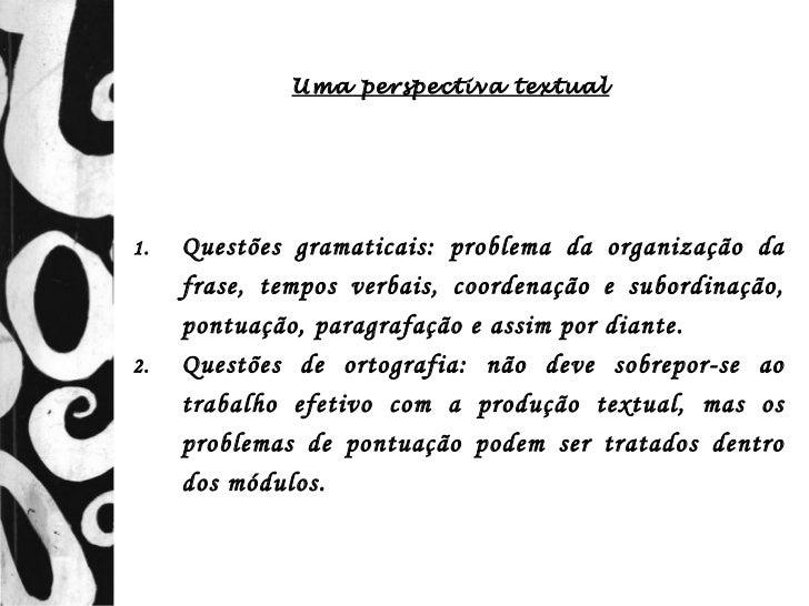 Uma perspectiva textual1.   Questões gramaticais: problema da organização da     frase, tempos verbais, coordenação e subo...