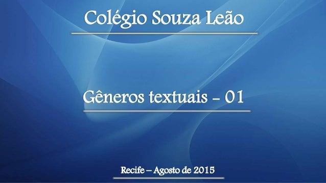Colégio Souza Leão Recife – Agosto de 2015 Gêneros textuais - 01
