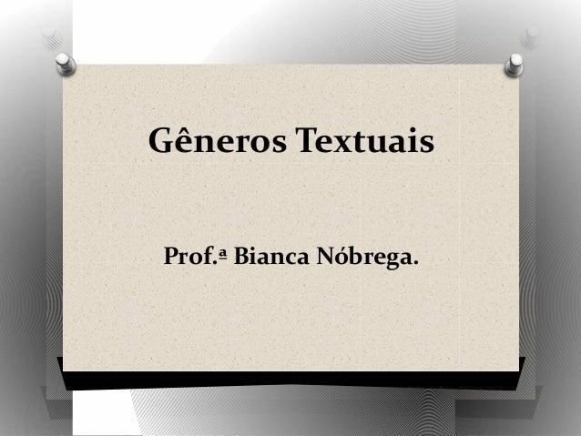 Gêneros TextuaisProf.ª Bianca Nóbrega.