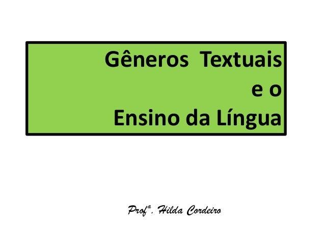 Gêneros Textuais e o Ensino da Língua Profª. Hilda Cordeiro