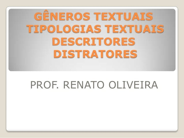 GÊNEROS TEXTUAIS TIPOLOGIAS TEXTUAIS DESCRITORES DISTRATORES PROF. RENATO OLIVEIRA