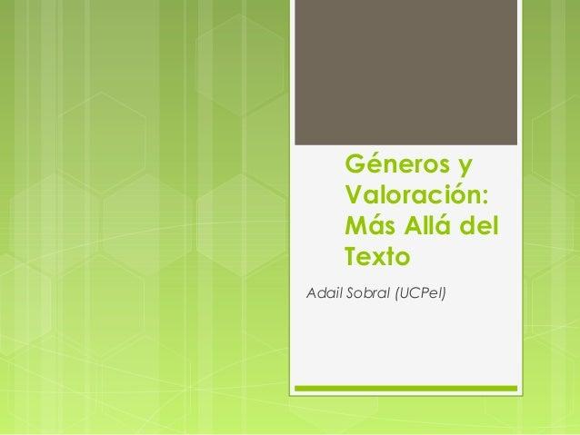 Géneros y Valoración: Más Allá del Texto Adail Sobral (UCPel)