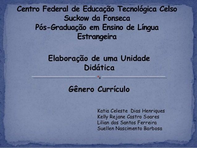 Elaboração de uma Unidade         Didática     Gênero Currículo            Katia Celeste Dias Henriques            Kelly R...