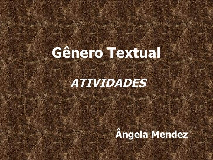 Gênero Textual  ATIVIDADES Ângela Mendez