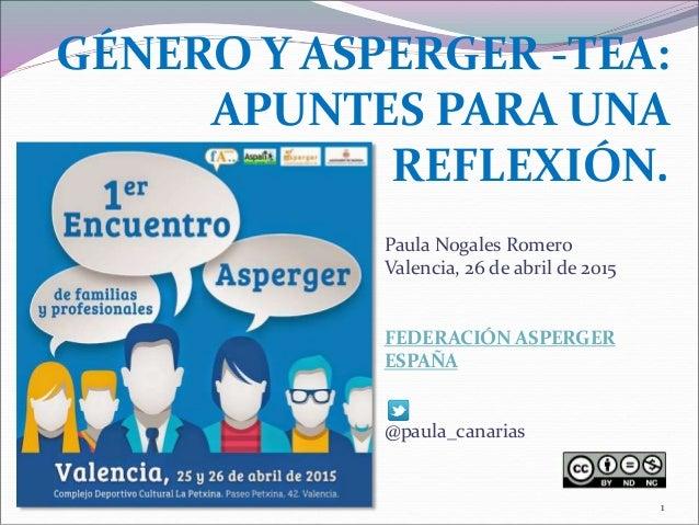 GÉNERO Y ASPERGER -TEA: APUNTES PARA UNA REFLEXIÓN. Paula Nogales Romero Valencia, 26 de abril de 2015 FEDERACIÓN ASPERGER...