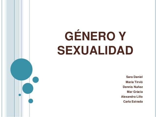 GÉNERO Y SEXUALIDAD Sara Daniel María Tirvió Dennis Nuñez Mar Gràcia Alexandra Lillo Carla Estrada
