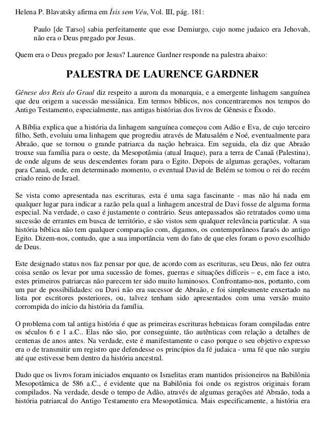 Helena P. Blavatsky afirma em Ísis sem Véu, Vol. III, pág. 181:      Paulo [de Tarso] sabia perfeitamente que esse Demiurg...