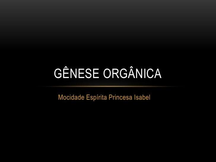 Mocidade Espírita Princesa Isabel<br />Gênese Orgânica<br />