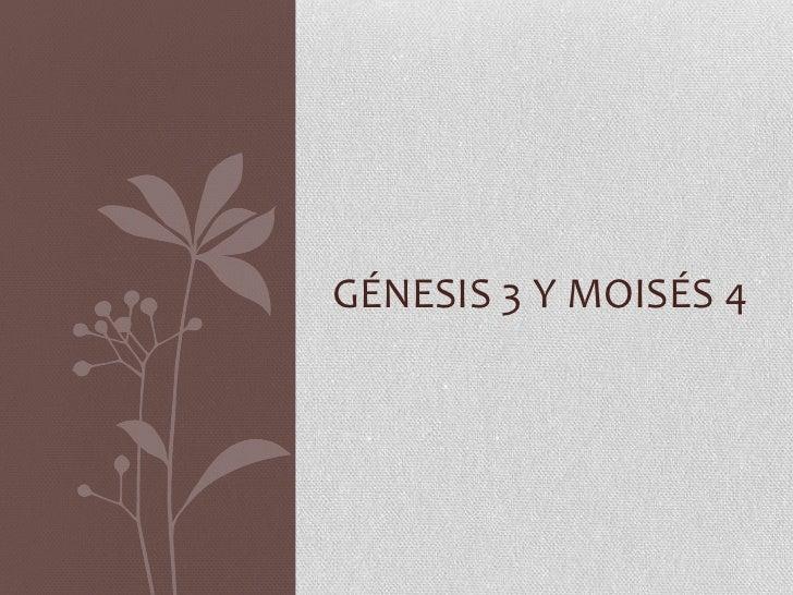 GÉNESIS 3 Y MOISÉS 4
