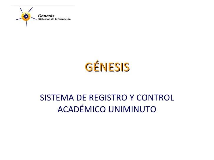 GÉNESIS SISTEMA DE REGISTRO Y CONTROL ACADÉMICO UNIMINUTO