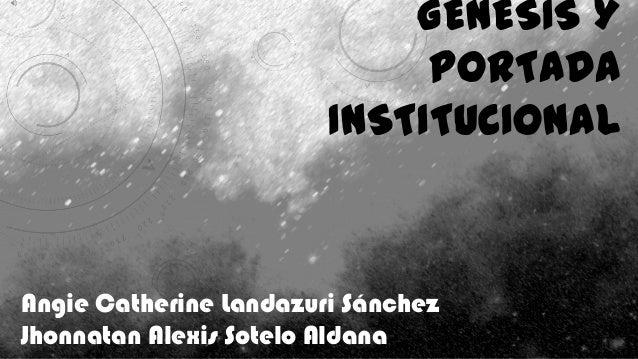 GÉNESIS Y                             PORTADA                        INSTITUCIONALAngie Catherine Landazuri SánchezJhonnat...