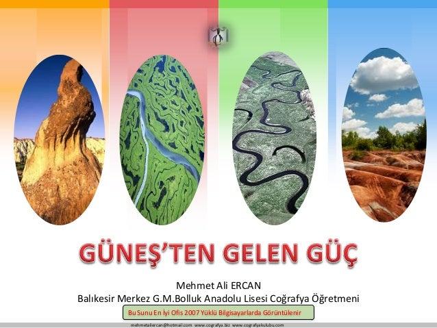 mehmetaliercan@hotmail.com www.cografya.biz www.cografyakulubu.comMehmet Ali ERCANBalıkesir Merkez G.M.Bolluk Anadolu Lise...
