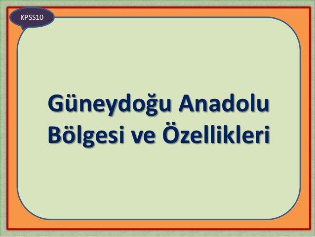 KPSS10         Güneydoğu Anadolu         Bölgesi ve Özellikleri