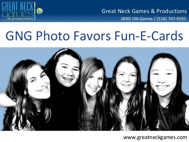 (800) GN-Games / (516) 747-9191 www.greatneckgames.com Great Neck Games & Productions GNG Photo Favors Fun-E-Cards
