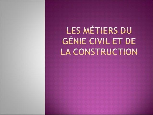  Un secteur multidisciplinaire  L'architecte  L'ingénieur  Le topographe  Le dessinateur de bâtiment  La projeteur ...