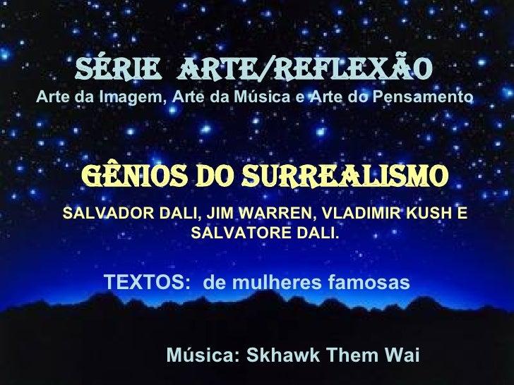 SÉRIE  ARTE/REFLEXÃO Arte da Imagem, Arte da Música e Arte do Pensamento gênios do surrealismo SALVADOR DALI, JIM WARREN, ...