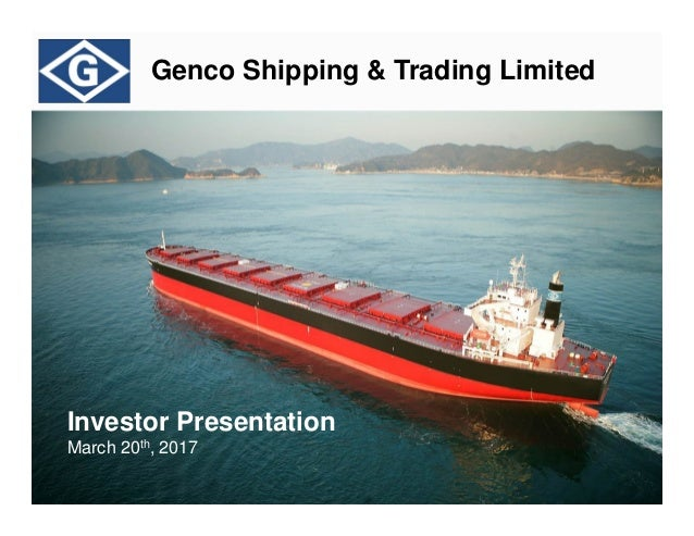 Genco Shipping & Trading Limited Investor Presentation March 20th, 2017