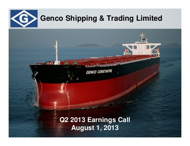 Q2 2013 Earnings Call August 1, 2013 Genco Shipping & Trading Limited