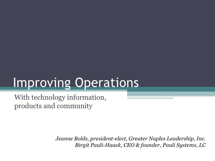 Improving Operations With technology information, products and community Jeanne Bolds, president-elect, Greater Naples Lea...