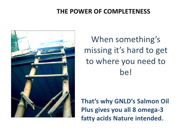 THE POWER OF COMPLETENESSAre you sure you're getting all the omega-3's nature          intended and your body needs?      ...