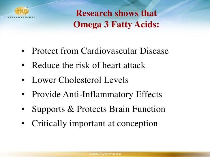 Research shows that                   Omega 3 Fatty Acids:       • Protect from Cardiovascular Disease      • Reduce the r...