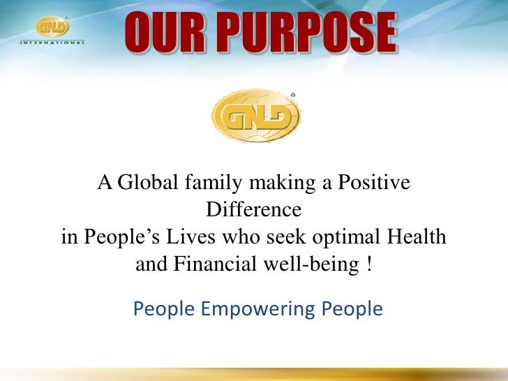 OUR PURPOSE      A Global family making a Positive                 Difference in People's Lives who seek optimal Health   ...