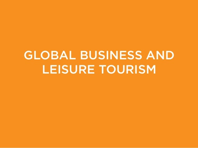 GLOBAL BUSINESS AND  LEISURE TOURISM